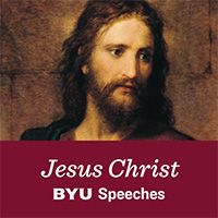 BYU Speeches Jesus Christ Podcast.