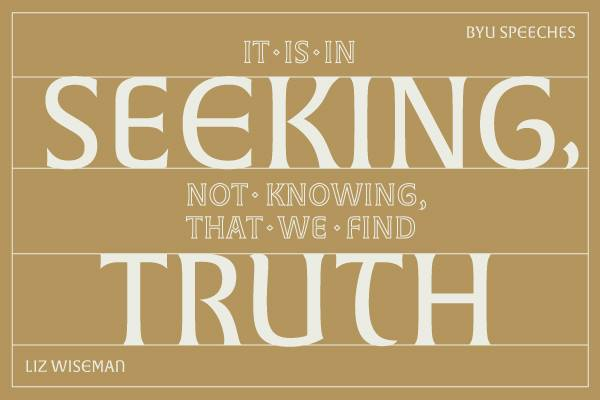 It is in seeking, not knowing, that we find truth.
