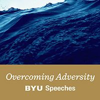 BYU Speeches Overcoming Adversity Podcast