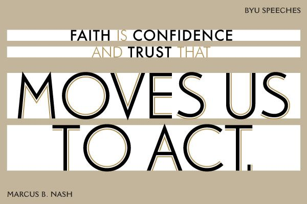 Faith is confidence and trust that moves us to act. -Marcus B. Nash (designed quote)