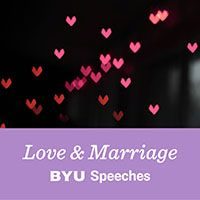 BYU Speeches Love & Marriage Podcast
