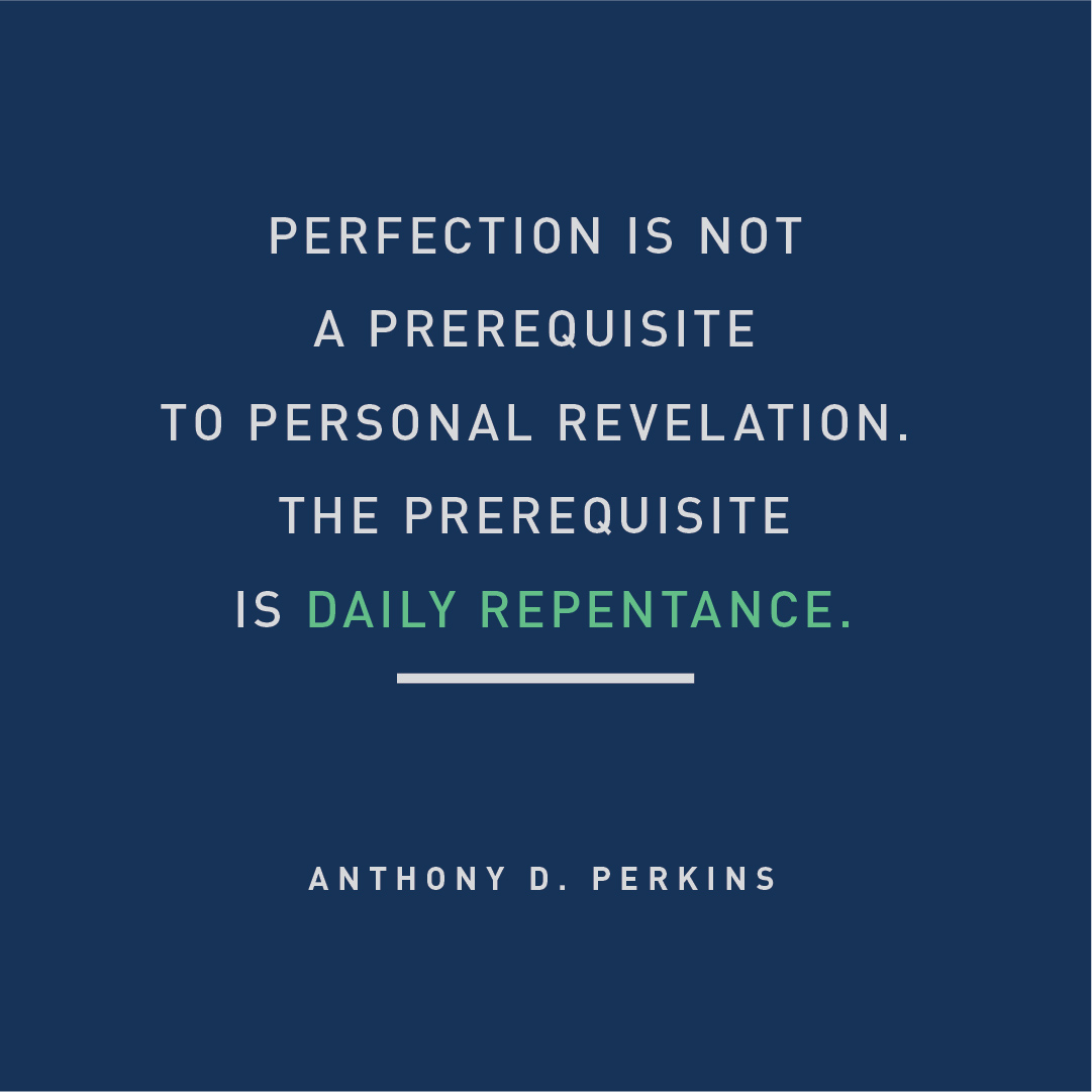 "Designed Quote: ""Perfection is not a prerequisite to personal revelation. The prerequisite is daily repentance."" - Anthony D. Perkins"